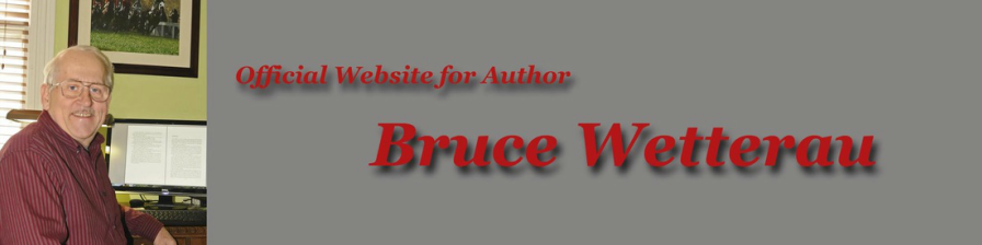 Official Author Site forBRUCE WETTERAU